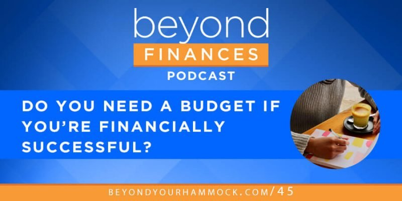 should you budget? here's why the answer is yes, even if you're financially successful